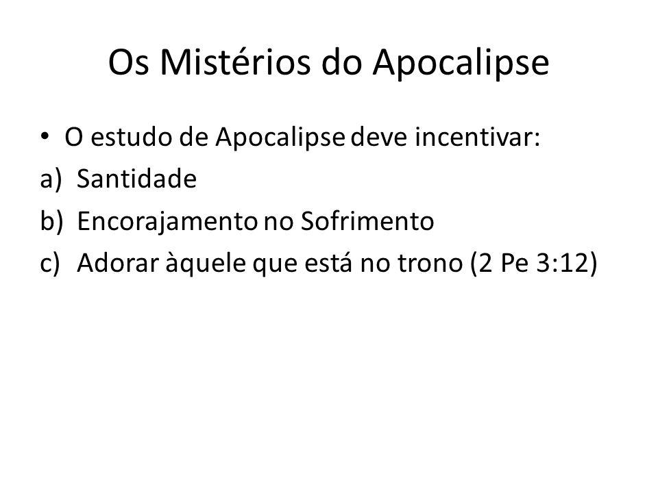 Os Mistérios do Apocalipse O estudo de Apocalipse deve incentivar: a)Santidade b)Encorajamento no Sofrimento c)Adorar àquele que está no trono (2 Pe 3:12)
