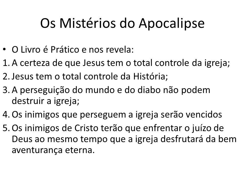 Os Mistérios do Apocalipse O Livro é Prático e nos revela: 1.A certeza de que Jesus tem o total controle da igreja; 2.Jesus tem o total controle da Hi