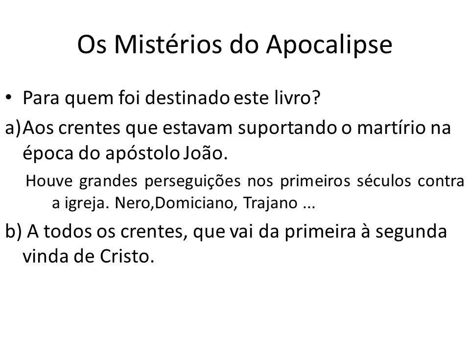 Os Mistérios do Apocalipse Para quem foi destinado este livro? a)Aos crentes que estavam suportando o martírio na época do apóstolo João. Houve grande