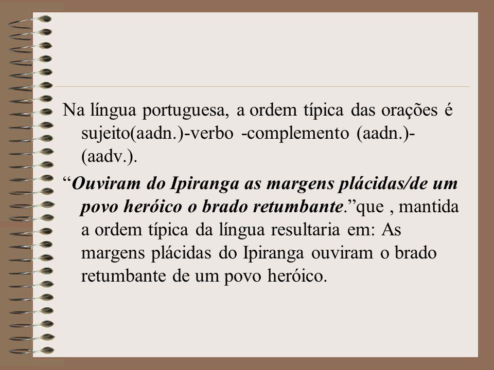 1.1 HIPÉRBATO Trata-se de uma inversão mais complexa que a anástrofe, porque a alteração na ordem dos termos da oração é mais acentuada.