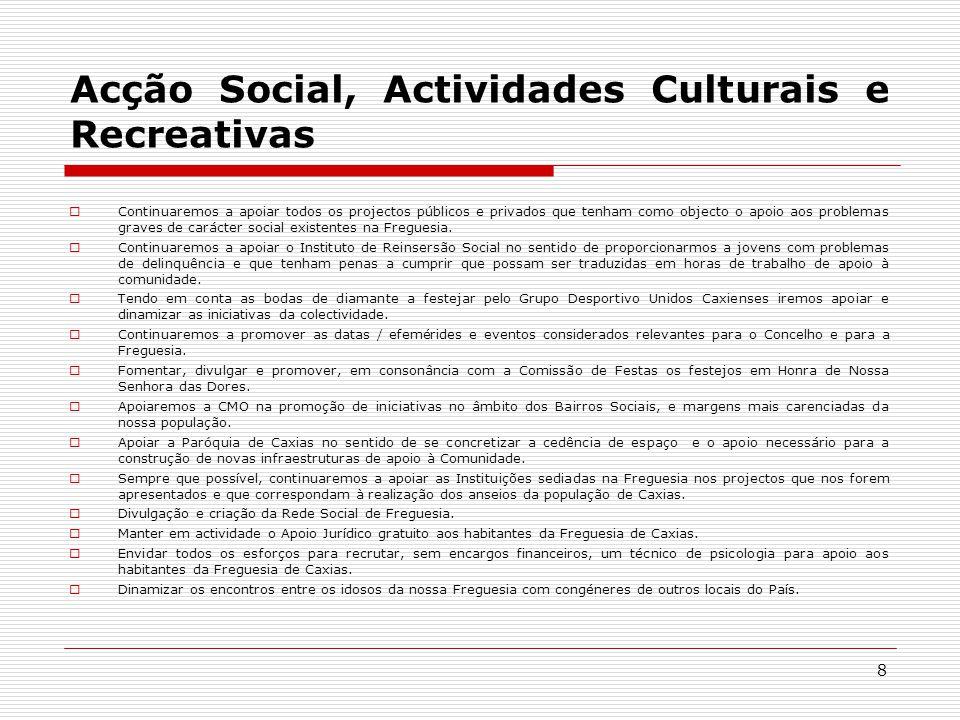 8 Acção Social, Actividades Culturais e Recreativas Continuaremos a apoiar todos os projectos públicos e privados que tenham como objecto o apoio aos problemas graves de carácter social existentes na Freguesia.