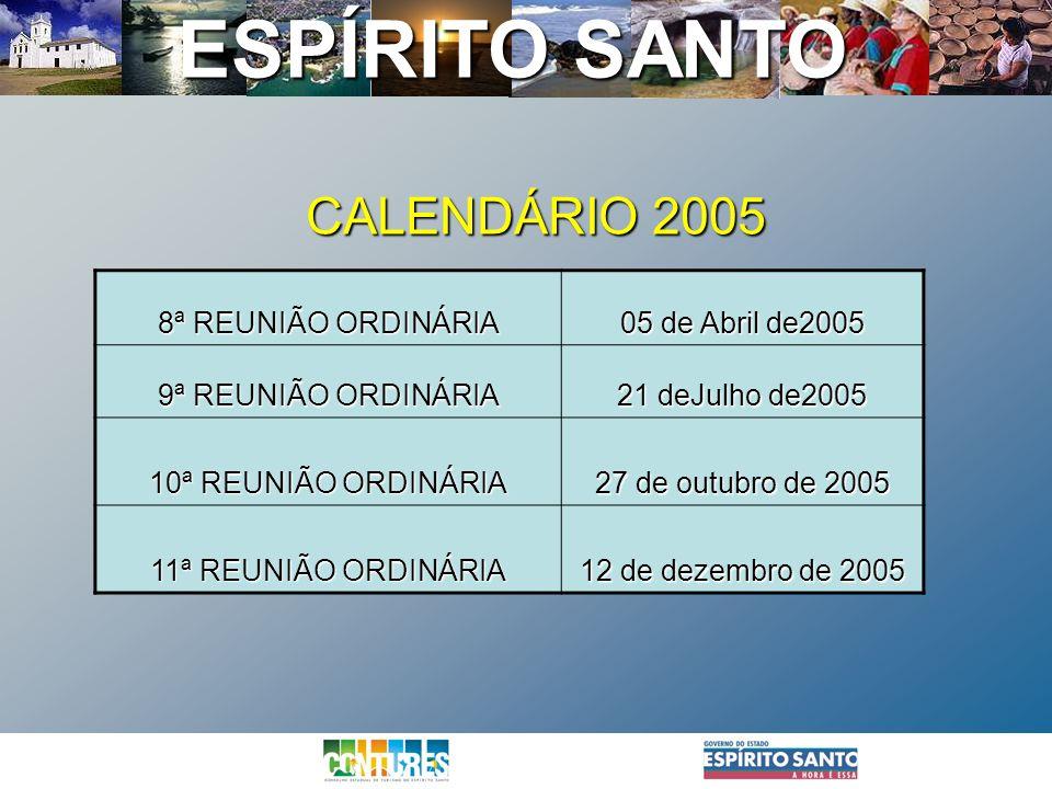 ESPÍRITO SANTO CALENDÁRIO 2005 8ª REUNIÃO ORDINÁRIA 05 de Abril de2005 9ª REUNIÃO ORDINÁRIA 21 deJulho de2005 10ª REUNIÃO ORDINÁRIA 27 de outubro de 2