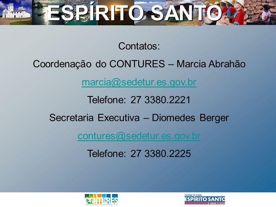 ESPÍRITO SANTO Contatos: Coordenação do CONTURES – Marcia Abrahão marcia@sedetur.es.gov.br Telefone: 27 3380.2221 Secretaria Executiva – Diomedes Berg
