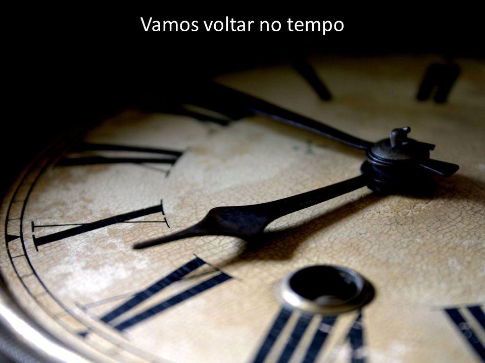 Vamos voltar no tempo