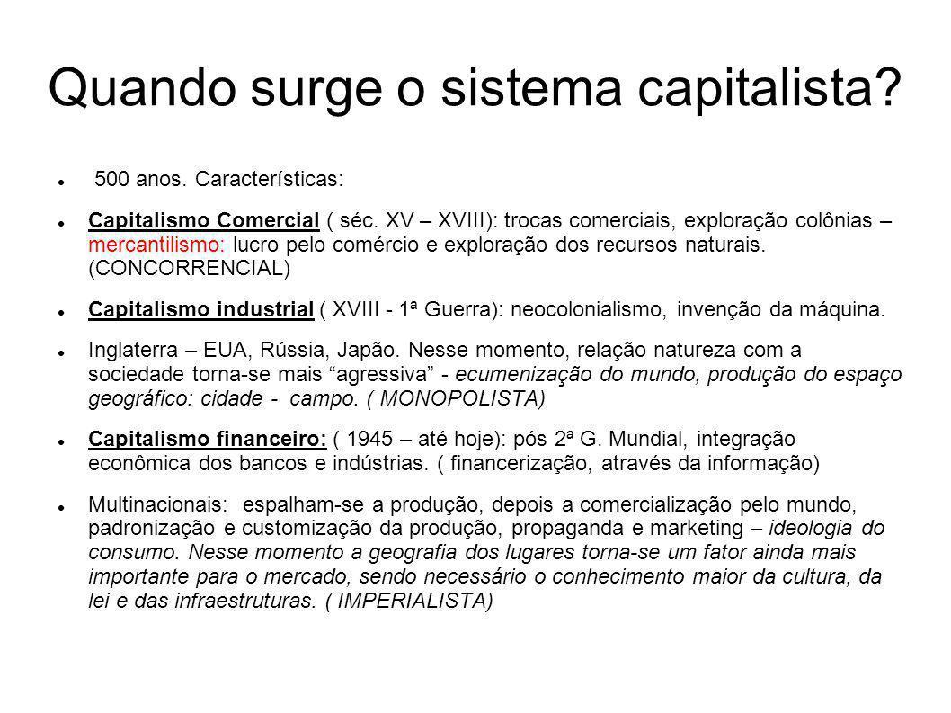 Quando surge o sistema capitalista? 500 anos. Características: Capitalismo Comercial ( séc. XV – XVIII): trocas comerciais, exploração colônias – merc