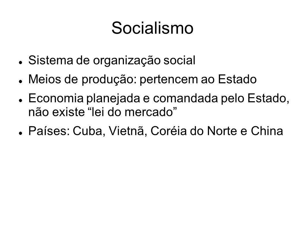 Socialismo Sistema de organização social Meios de produção: pertencem ao Estado Economia planejada e comandada pelo Estado, não existe lei do mercado
