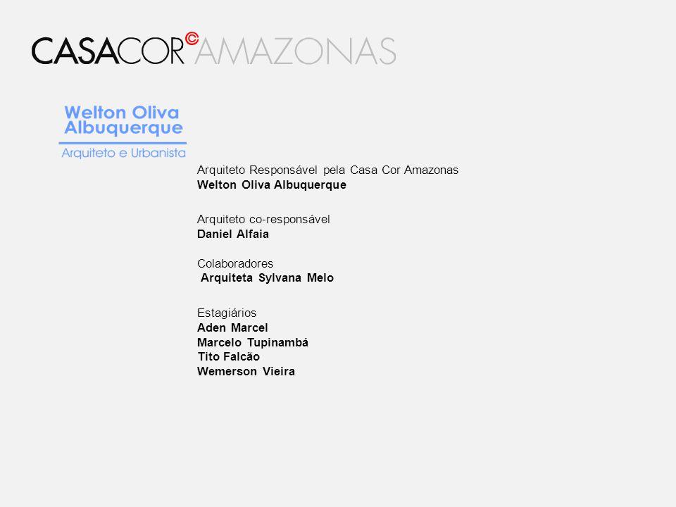 Arquiteto Responsável pela Casa Cor Amazonas Welton Oliva Albuquerque Arquiteto co-responsável Daniel Alfaia Colaboradores Arquiteta Sylvana Melo Esta