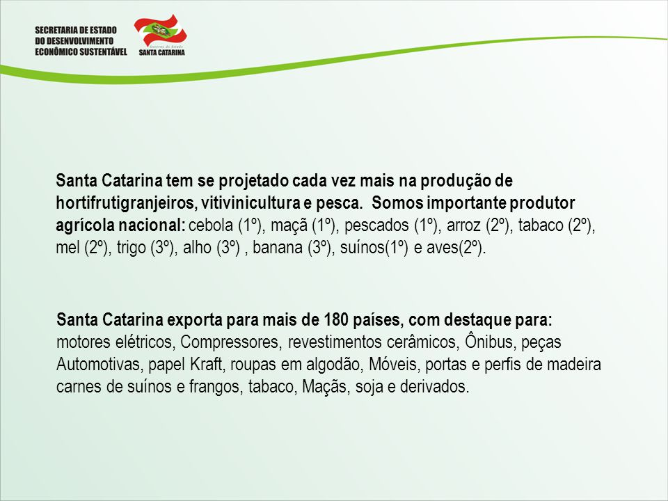 PRINCIPAIS INDÚSTRIAS DO SETOR Cia Hering (Blumenau), Marisol S/A (Jaraguá do Sul), Teka (Blumenau), Circulo S.A.