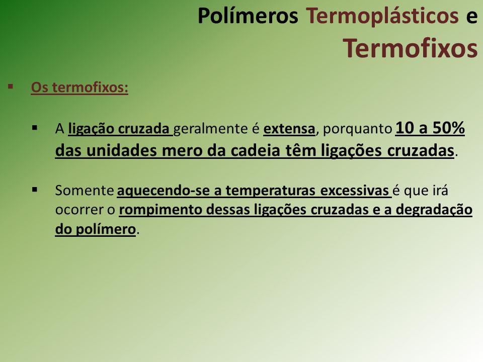 Polímeros Termoplásticos e Termofixos Os termofixos: A ligação cruzada geralmente é extensa, porquanto 10 a 50% das unidades mero da cadeia têm ligaçõ