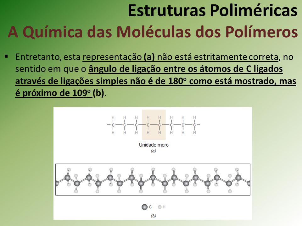 Estruturas Poliméricas A Química das Moléculas dos Polímeros Entretanto, esta representação (a) não está estritamente correta, no sentido em que o âng