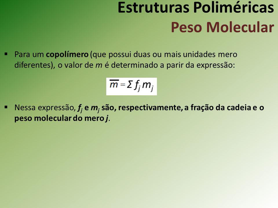 Estruturas Poliméricas Peso Molecular Para um copolímero (que possui duas ou mais unidades mero diferentes), o valor de m é determinado a parir da exp