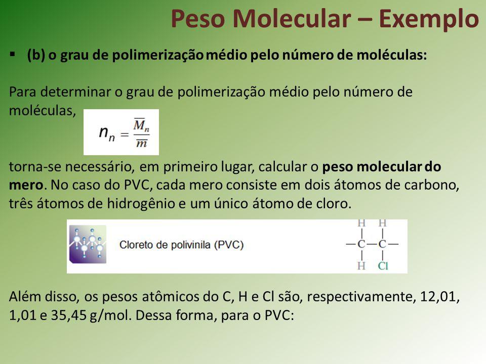 Peso Molecular – Exemplo (b) o grau de polimerização médio pelo número de moléculas: Para determinar o grau de polimerização médio pelo número de molé