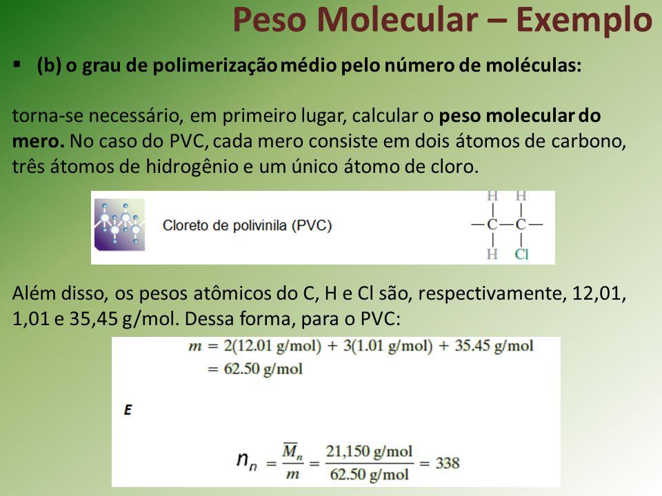 Peso Molecular – Exemplo (b) o grau de polimerização médio pelo número de moléculas: torna-se necessário, em primeiro lugar, calcular o peso molecular