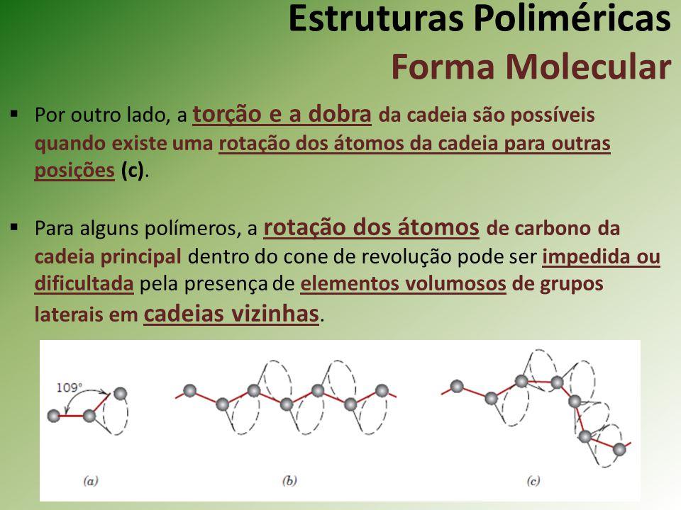 Estruturas Poliméricas Forma Molecular Por outro lado, a torção e a dobra da cadeia são possíveis quando existe uma rotação dos átomos da cadeia para