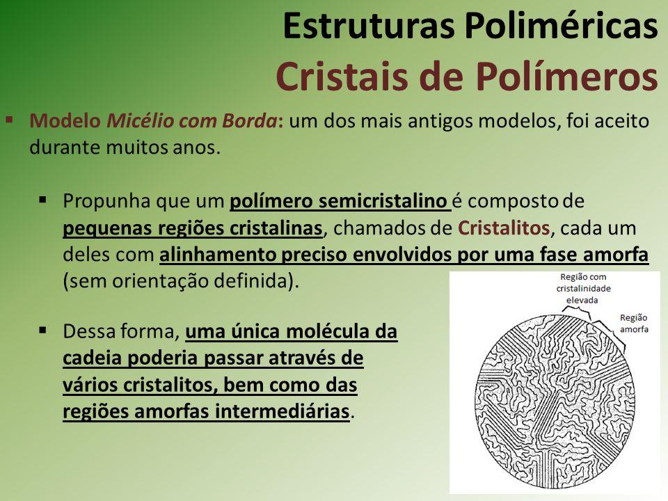 Estruturas Poliméricas Cristais de Polímeros Modelo Micélio com Borda: um dos mais antigos modelos, foi aceito durante muitos anos. Propunha que um po