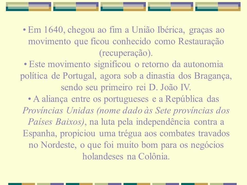 Em 1640, chegou ao fim a União Ibérica, graças ao movimento que ficou conhecido como Restauração (recuperação). Este movimento significou o retorno da