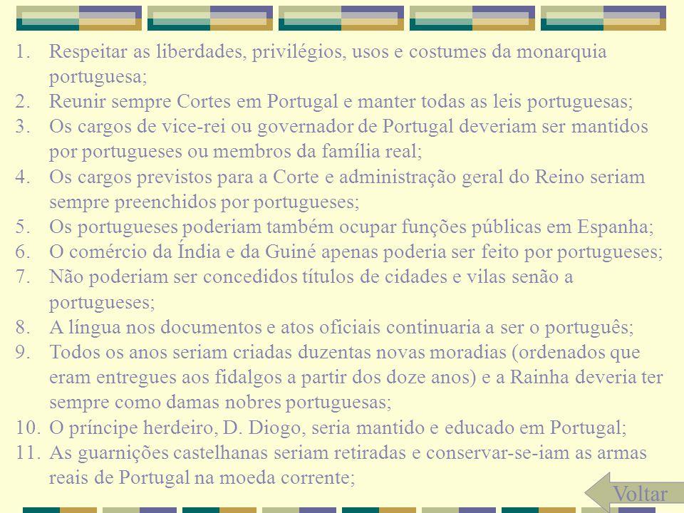 1.Respeitar as liberdades, privilégios, usos e costumes da monarquia portuguesa; 2.Reunir sempre Cortes em Portugal e manter todas as leis portuguesas