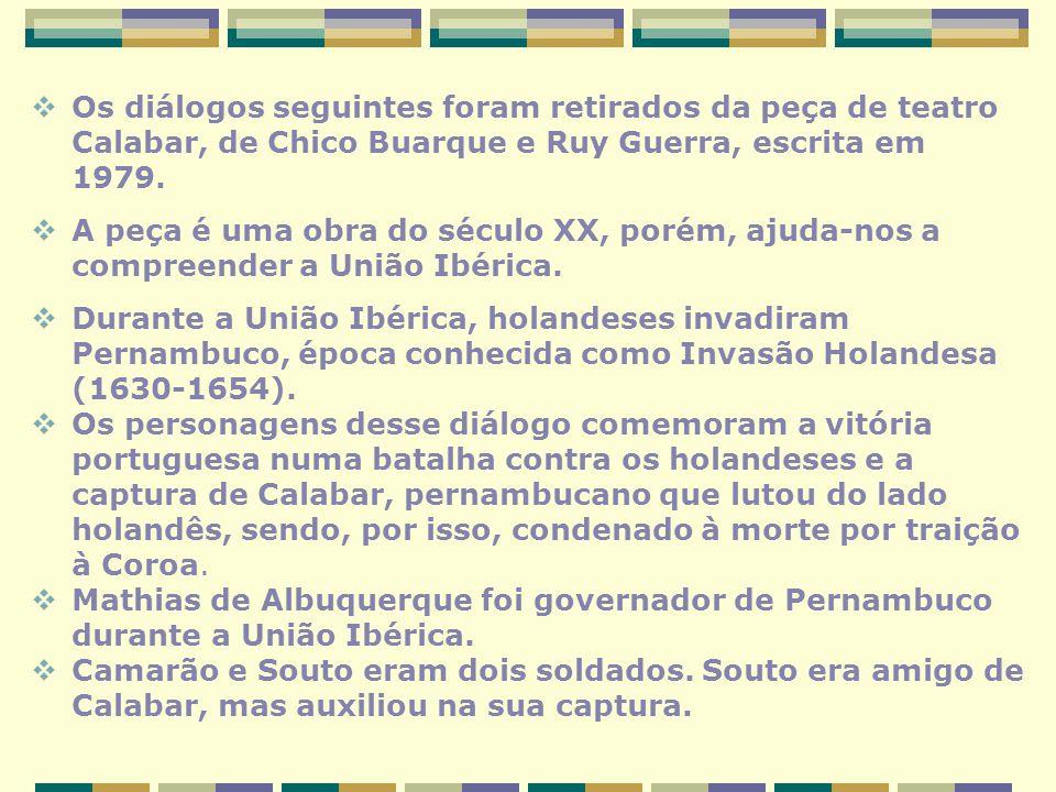 Os diálogos seguintes foram retirados da peça de teatro Calabar, de Chico Buarque e Ruy Guerra, escrita em 1979. A peça é uma obra do século XX, porém