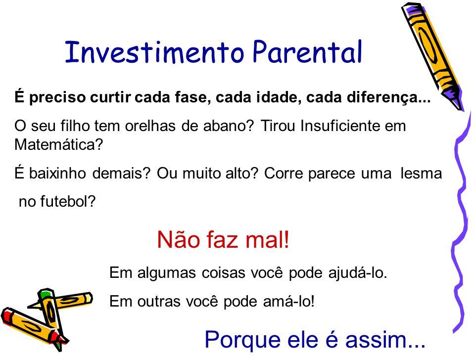 Investimento Parental É preciso curtir cada fase, cada idade, cada diferença... O seu filho tem orelhas de abano? Tirou Insuficiente em Matemática? É