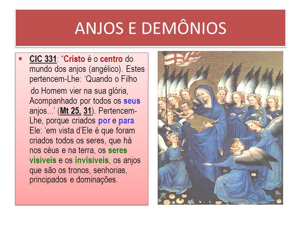 ANJOS E DEMÔNIOS CIC 329: CIC 329: «Com todo o seu ser, os anjos são servos e mensageiros de Deus. Mt 18, 10 Salmos 103, 20 Pelo fato de contemplarem