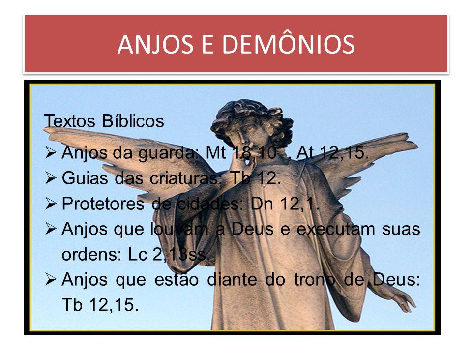 ANJOS E DEMÔNIOS Textos Bíblicos Anjos da guarda: Mt 18,10, At 12,15.