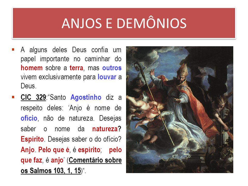 ANJOS E DEMÔNIOS Textos Bíblicos Anjos da guarda: Mt 18,10, At 12,15. Guias das criaturas: Tb 12. Protetores de cidades: Dn 12,1. Anjos que louvam a D