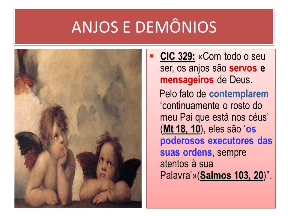 ANJOS E DEMÔNIOS CIC 329: CIC 329: «Com todo o seu ser, os anjos são servos e mensageiros de Deus.