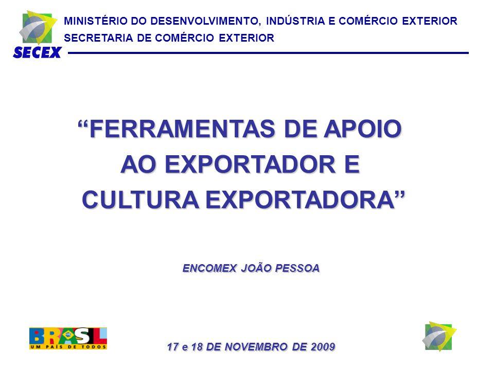MINISTÉRIO DO DESENVOLVIMENTO, INDÚSTRIA E COMÉRCIO EXTERIOR SECRETARIA DE COMÉRCIO EXTERIOR FERRAMENTAS DE APOIO AO EXPORTADOR E CULTURA EXPORTADORA ENCOMEX JOÃO PESSOA 17 e 18 DE NOVEMBRO DE 2009