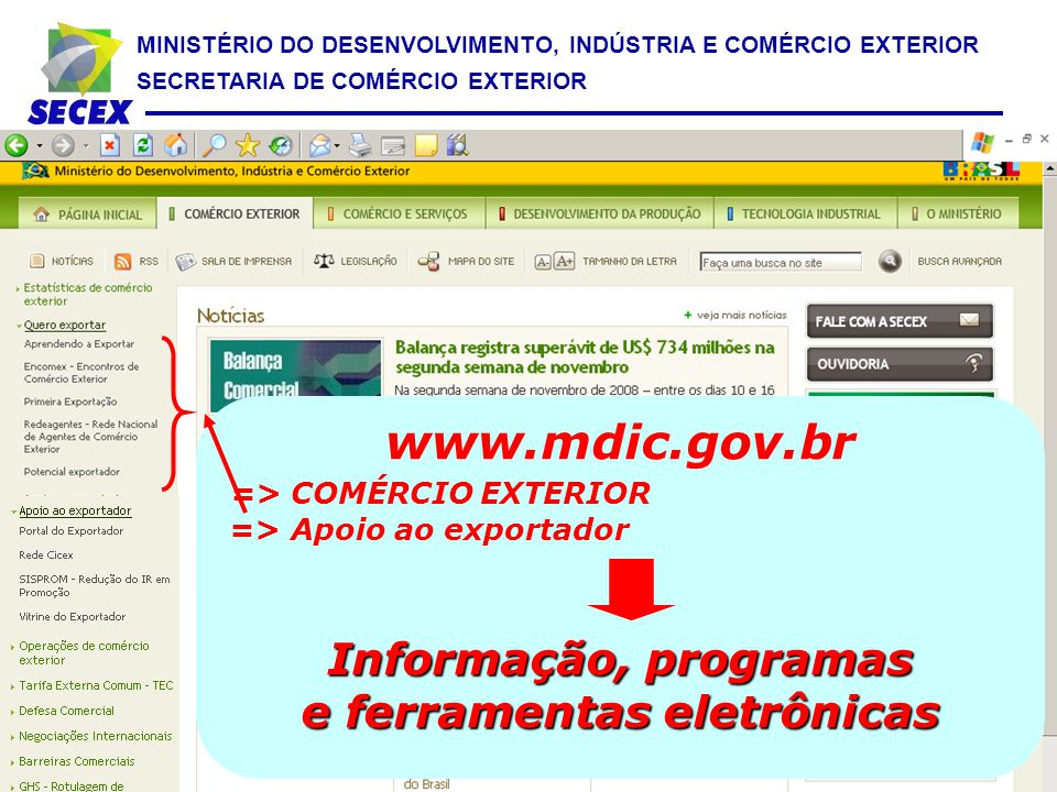 MINISTÉRIO DO DESENVOLVIMENTO, INDÚSTRIA E COMÉRCIO EXTERIOR SECRETARIA DE COMÉRCIO EXTERIOR www.mdic.gov.br => COMÉRCIO EXTERIOR => Apoio ao exportad