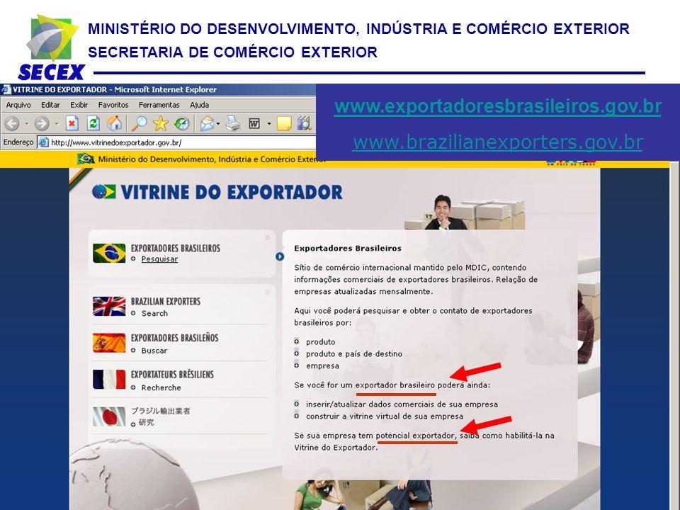 MINISTÉRIO DO DESENVOLVIMENTO, INDÚSTRIA E COMÉRCIO EXTERIOR SECRETARIA DE COMÉRCIO EXTERIOR www.exportadoresbrasileiros.gov.br www.brazilianexporters.gov.br