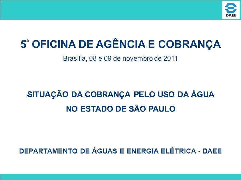 5 ª OFICINA DE AGÊNCIA E COBRANÇA Brasília, 08 e 09 de novembro de 2011 SITUAÇÃO DA COBRANÇA PELO USO DA ÁGUA NO ESTADO DE SÃO PAULO DEPARTAMENTO DE Á