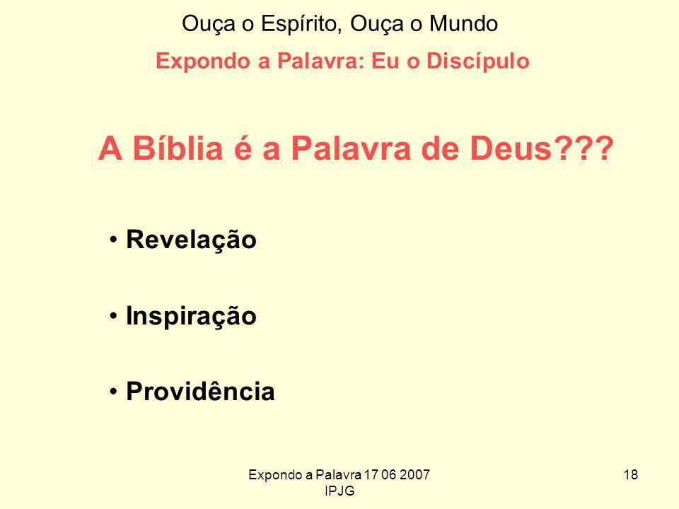 Expondo a Palavra 17 06 2007 IPJG 18 Ouça o Espírito, Ouça o Mundo Expondo a Palavra: Eu o Discípulo A Bíblia é a Palavra de Deus .