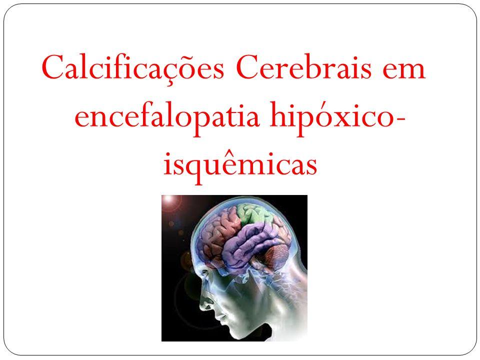 Calcificações Cerebrais em encefalopatia hipóxico- isquêmicas
