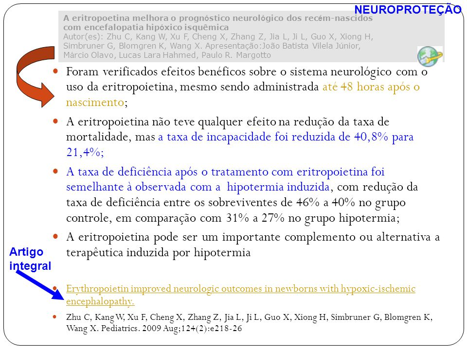 Foram verificados efeitos benéficos sobre o sistema neurológico com o uso da eritropoietina, mesmo sendo administrada até 48 horas após o nascimento;