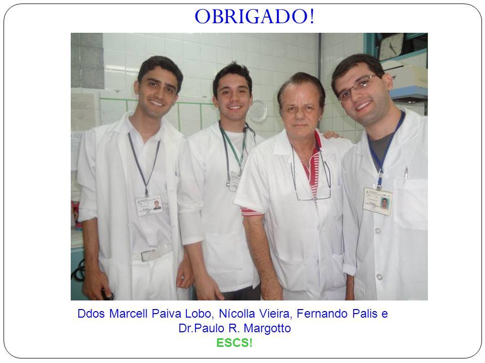 OBRIGADO! Ddos Marcell Paiva Lobo, Nícolla Vieira, Fernando Palis e Dr.Paulo R. Margotto ESCS!
