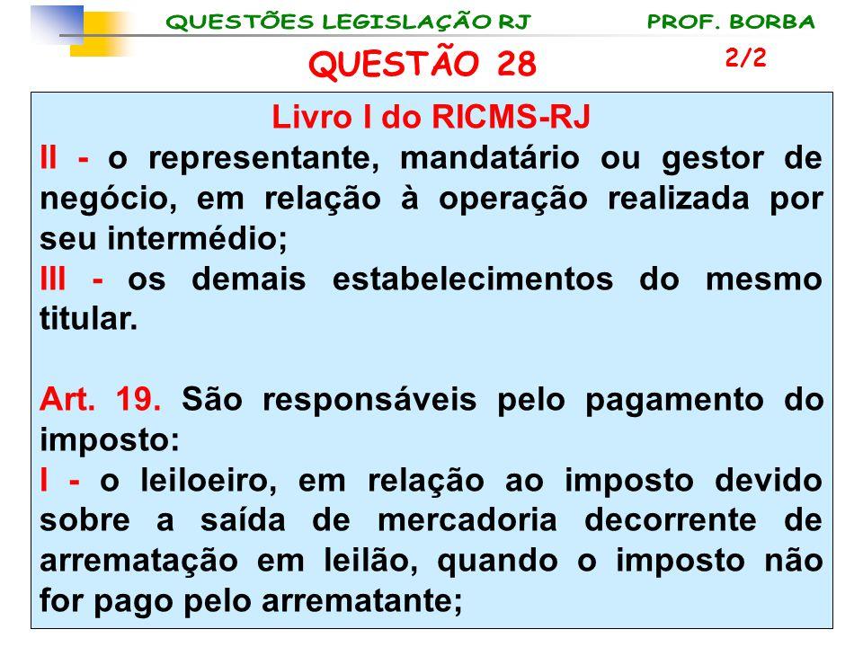 QUESTÃO 28 Livro I do RICMS-RJ II - o representante, mandatário ou gestor de negócio, em relação à operação realizada por seu intermédio; III - os dem