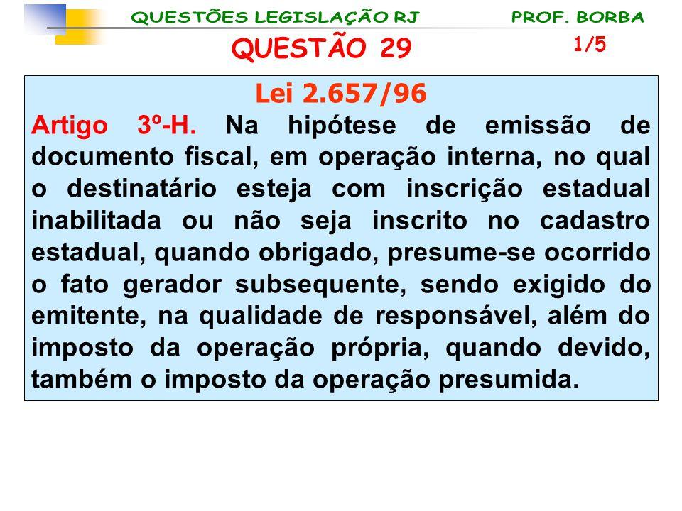 QUESTÃO 29 Lei 2.657/96 Artigo 3º-H. Na hipótese de emissão de documento fiscal, em operação interna, no qual o destinatário esteja com inscrição esta