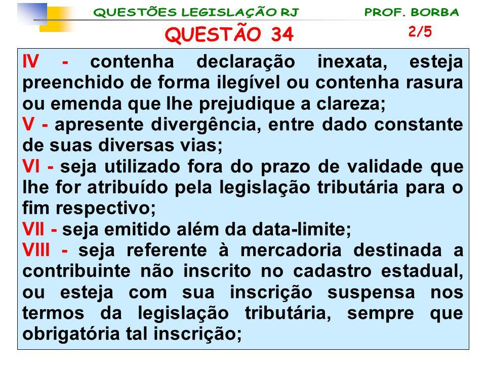 QUESTÃO 34 IV - contenha declaração inexata, esteja preenchido de forma ilegível ou contenha rasura ou emenda que lhe prejudique a clareza; V - aprese