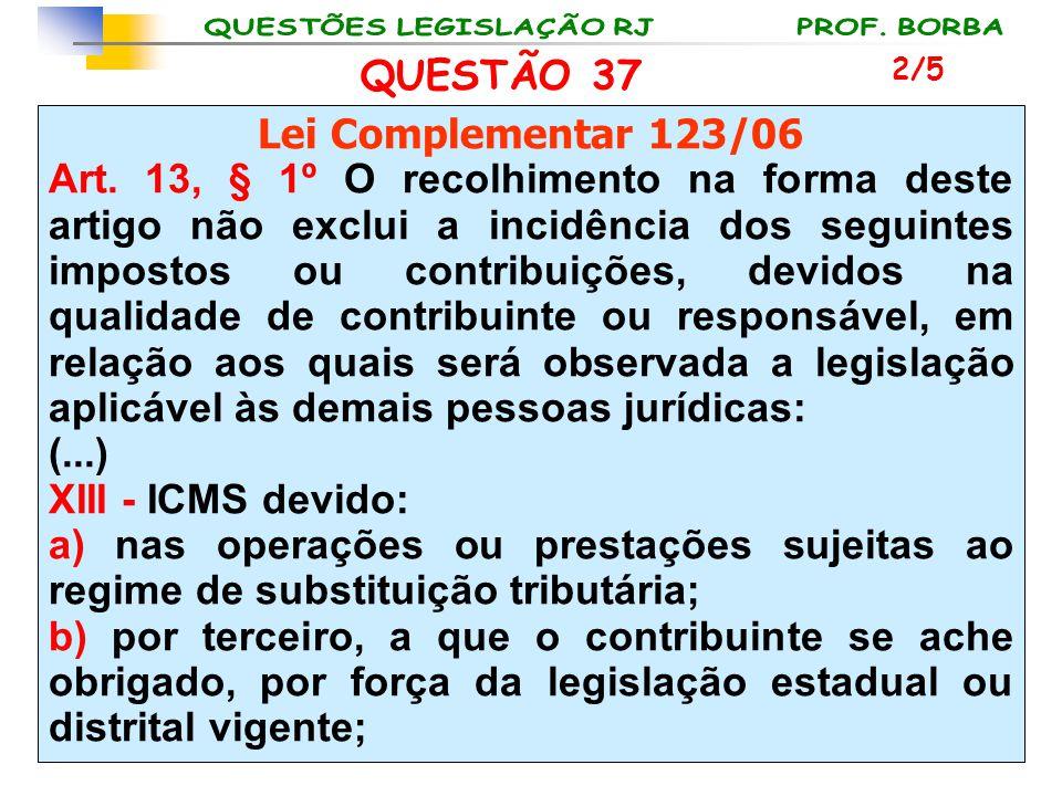 QUESTÃO 37 Lei Complementar 123/06 Art. 13, § 1º O recolhimento na forma deste artigo não exclui a incidência dos seguintes impostos ou contribuições,
