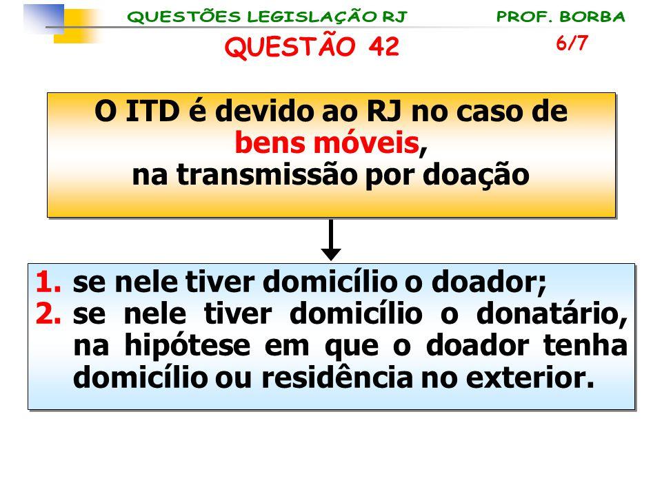 O ITD é devido ao RJ no caso de bens móveis, na transmissão por doação O ITD é devido ao RJ no caso de bens móveis, na transmissão por doação 1.se nel