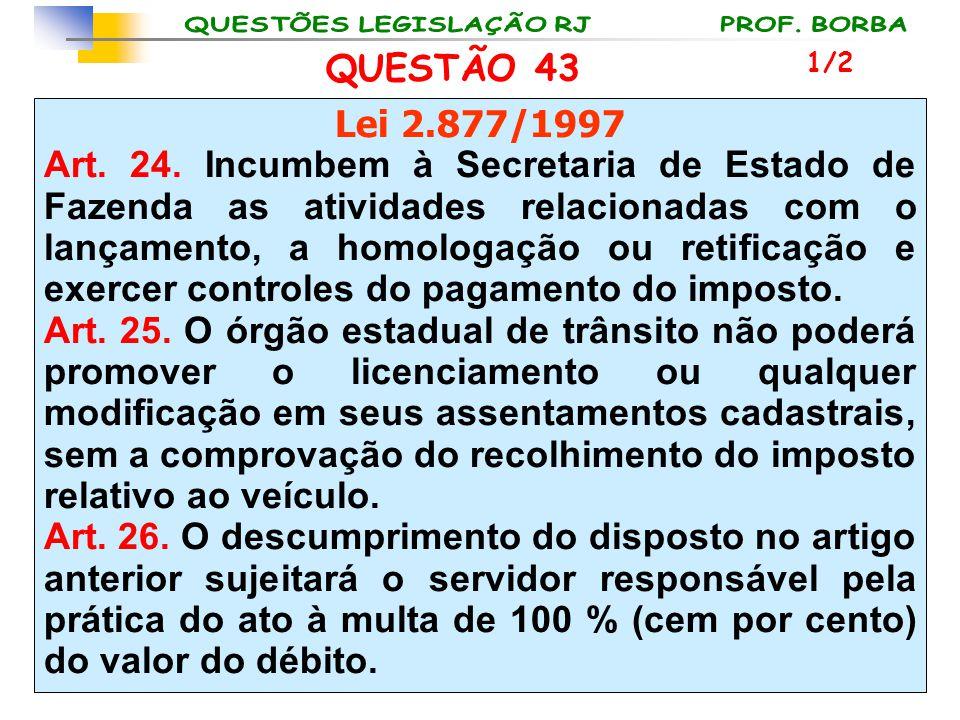 QUESTÃO 43 Lei 2.877/1997 Art. 24. Incumbem à Secretaria de Estado de Fazenda as atividades relacionadas com o lançamento, a homologação ou retificaçã