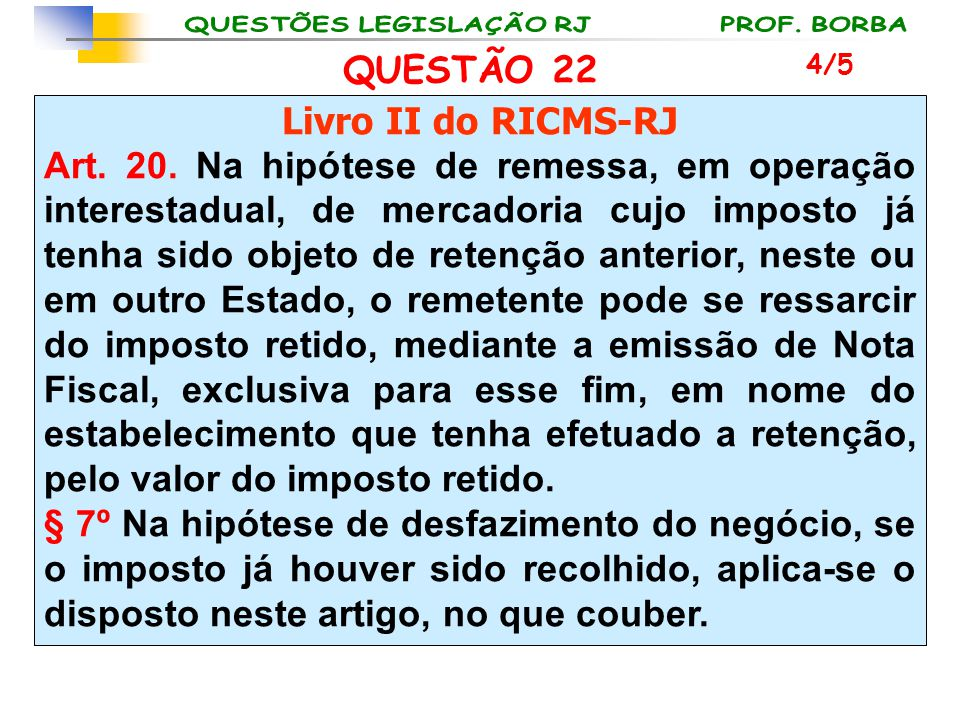 QUESTÃO 22 Livro II do RICMS-RJ Art. 20. Na hipótese de remessa, em operação interestadual, de mercadoria cujo imposto já tenha sido objeto de retençã