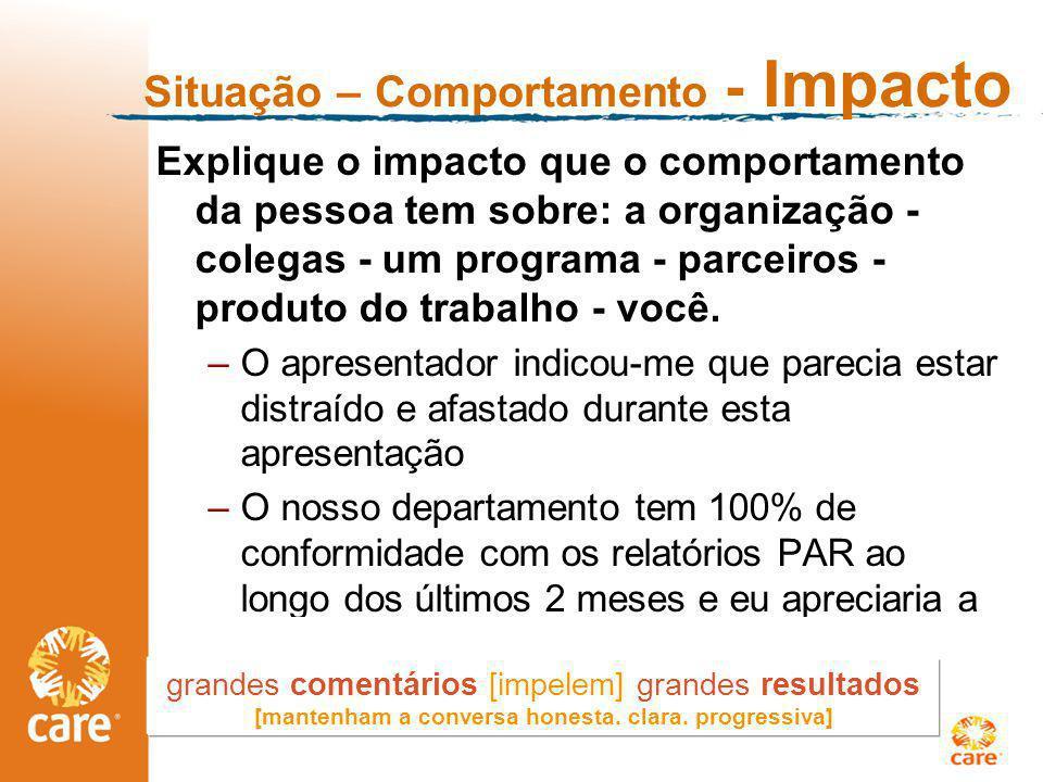 Situação – Comportamento - Impacto Explique o impacto que o comportamento da pessoa tem sobre: a organização - colegas - um programa - parceiros - produto do trabalho - você.