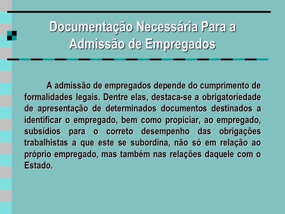 Documentação Necessária: Carteira de Trabalho e Previdência Social (C.T.P.S.); R.G.