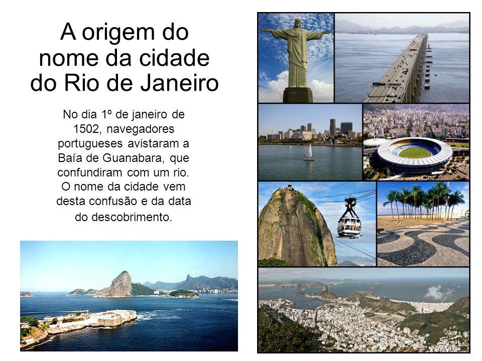 A origem do nome da cidade do Rio de Janeiro No dia 1º de janeiro de 1502, navegadores portugueses avistaram a Baía de Guanabara, que confundiram com