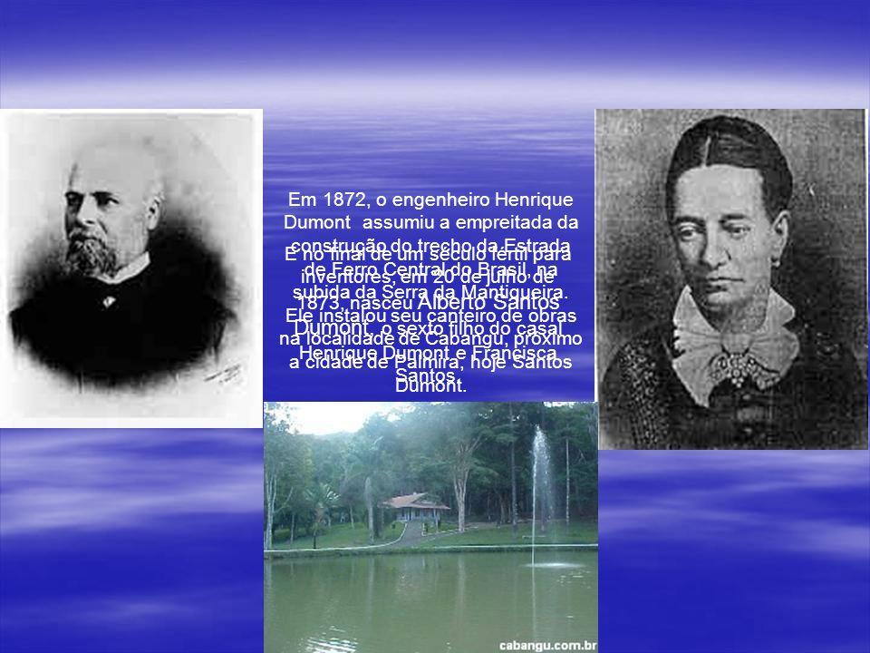 Em 1872, o engenheiro Henrique Dumont assumiu a empreitada da construção do trecho da Estrada de Ferro Central do Brasil, na subida da Serra da Mantiqueira.