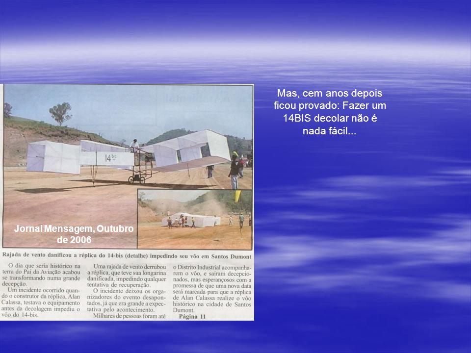 No centenário do vôo do 14 BIS, em outubro de 2006, Alan Calassa chegou com sua réplica na cidade de Santos Dumont...