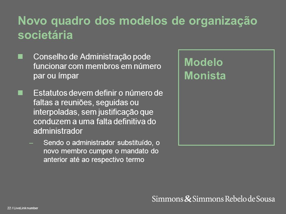 23 / LiveLink number Modelo Monista Novo quadro dos modelos de organização societária Se não for proibido pelos estatutos, as reuniões podem realizar-se por meios telemáticos (ex: video- conferência, conferência telefónica, etc.)