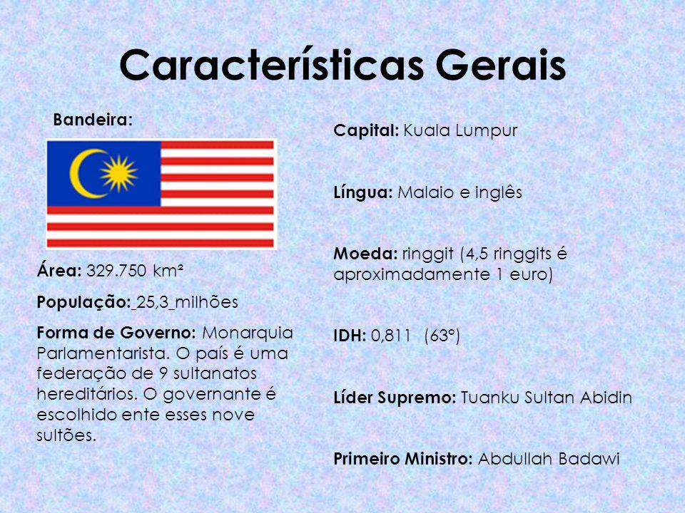 Características Gerais Bandeira : Capital: Kuala Lumpur Língua: Malaio e inglês Moeda: ringgit (4,5 ringgits é aproximadamente 1 euro) IDH: 0,811 (63°