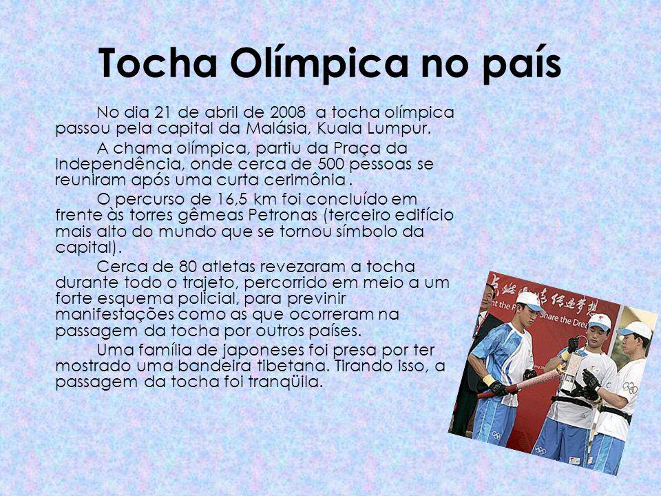 Tocha Olímpica no país No dia 21 de abril de 2008 a tocha olímpica passou pela capital da Malásia, Kuala Lumpur. A chama olímpica, partiu da Praça da